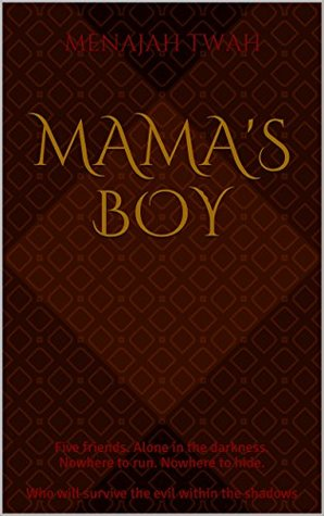 MAMA'S BOY: Five friends. Alone in the darkness. Nowhere to run. Nowhere to hide. Who will survive the evil within the shadows