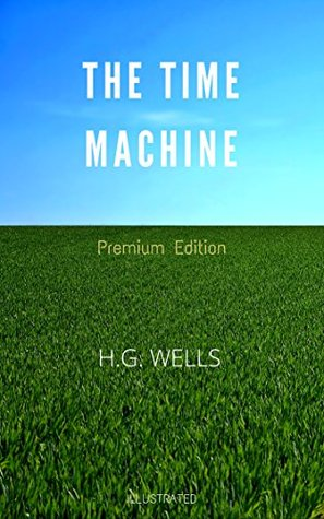 The Time Machine: Premium Edition - Illustrated
