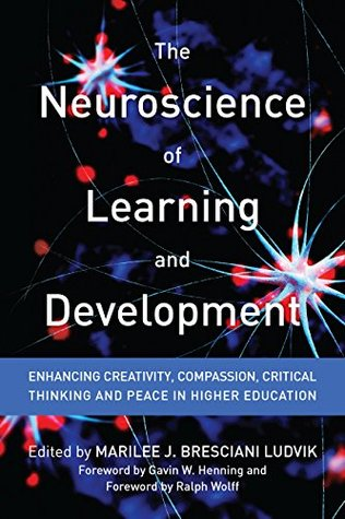 The Neuroscience of Learning and Development: Enhancing Creativity, Compassion, Critical Thinking, and Peace in Higher Education