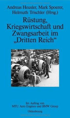 """Rüstung, Kriegswirtschaft und Zwangsarbeit im """"Dritten Reich"""": Im Auftrag von MTU Aero Engines und BMW Group"""