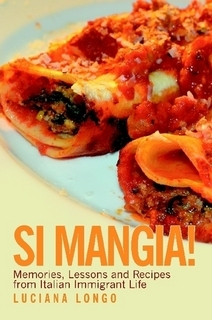 Si Mangia! Memories, Lessons and Recipes from Italian Immigrant Life