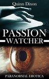 Passion Watcher by Quinn Dixon
