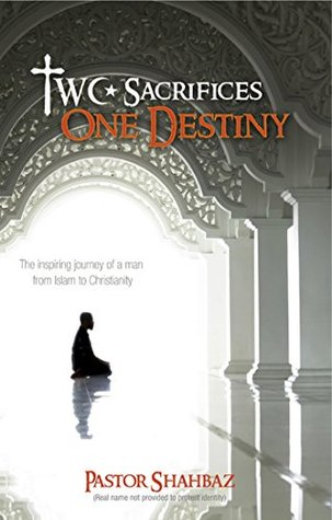 Two Sacrifices One Destiny: The inspiring journey of a man from Islam to Christianity