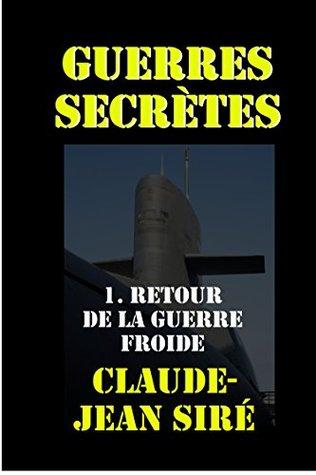 Retour de la guerre froide: Guerres secrètes, tome 1 (Les batailles de l'ombre t. 16)