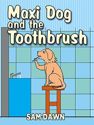 "Children's Books: ""Maxi Dog and the Toothbrush"": Children's Books with animals: (FREE VIDEO AUDIOBOOK INCLUDED) Childrens Books ages 1 -8 (Animal Stories for Children 5)"