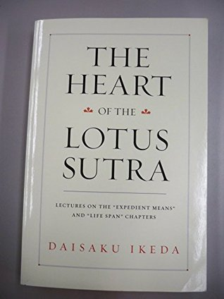 """The Heart of the Lotus Sutra: Lectures on the """"Expedient Means"""" and """"Life Span"""" Chapters"""