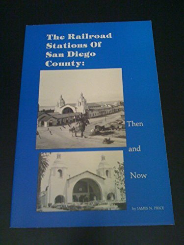 Railroad Stations of San Diego County Then and Now