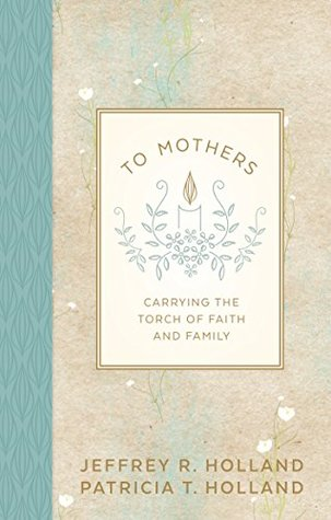 To Mothers: Carrying the Torch of Faith and Family