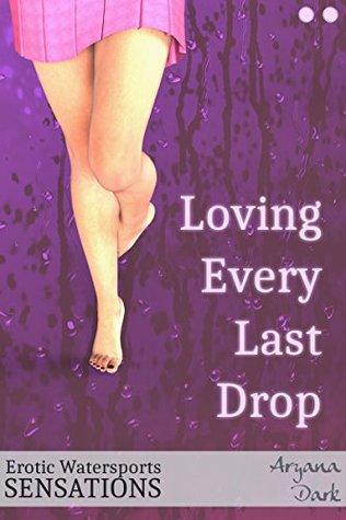 Loving Every Last Drop: Spoiled Brat Fantasies (Erotic Watersports Sensations Book 2)