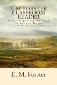 E.M. Forster Classroom Reader: Where Angels Fear to Tread, the Longest Journey, a Room with a View