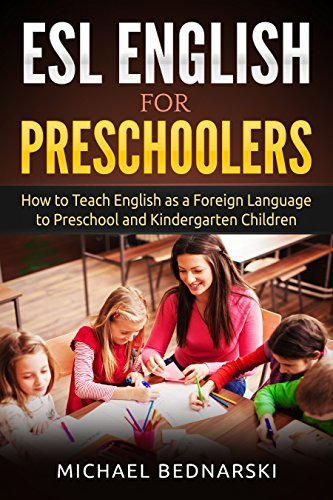 ESL English for Preschoolers: How to Teach English as a Foreign Language to Preschool and Kindergarten Children