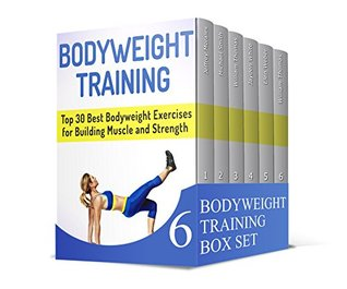 Bodyweight Training Box Set: Learn How to Maximize Strength and Size With Bodyweight Exercise