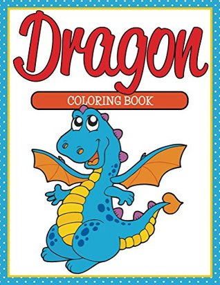 Dragon Coloring Book: Coloring Books for Kids (Art Book Series)