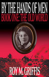 The Old World (By the Hands of Men #1)
