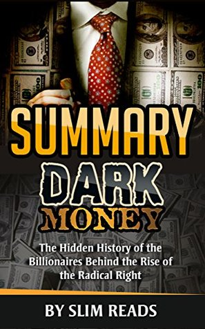 Summary: Dark Money: The Hidden History of the Billionaires Behind the Rise of the Radical Right | Summary & Key Takeaways with BONUS Critics Corner