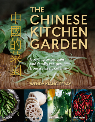 The Chinese Kitchen Garden: Growing Techniques And Family Recipes