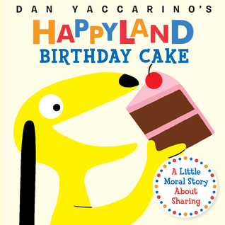 Birthday Cake: A Little Moral Story About Sharing (Happyland)