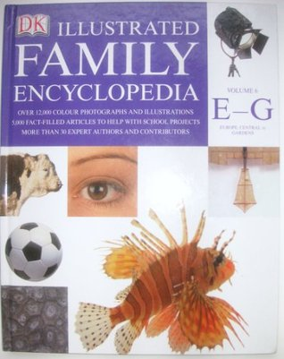 The Dorling Kindersley Illustrated Family Encyclopedia Volume 6 E-G: Europe, Central to Gardens