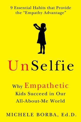 Ebook UnSelfie: Why Empathetic Kids Succeed in Our All-About-Me World by Michele Borba read!