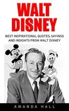 Walt Disney: Best Inspirational Quotes, Sayings and Insights from Walt Disney (Walt Disney, Disney Biography, Disney Books)