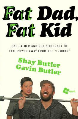 """Fat Dad, Fat Kid: One Father and Son's Journey to Take Power Away from the """"f-Word"""