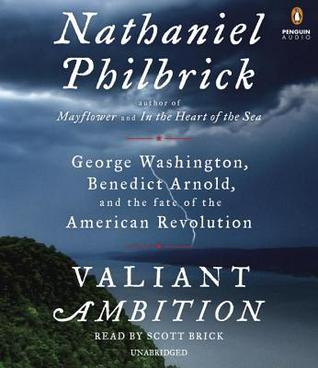 Ebook Valiant Ambition: George Washington, Benedict Arnold, and the Fate of the American Revolution by Nathaniel Philbrick read!