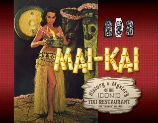 Mai-Kai: History and Mystery of the Iconic Tiki Restaurant by Tim Glazner