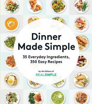 Dinner made simple 35 everyday ingredients 350 easy recipes by dinner made simple 35 everyday ingredients 350 easy recipes by real simple forumfinder Images