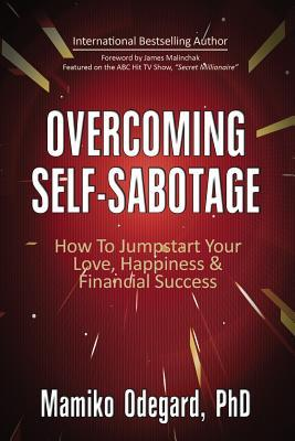 Overcoming Self-Sabotage: How to Jumpstart Yourself for Love, Happiness, and Financial Success