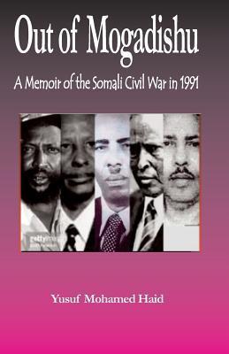 Out of Mogadishu: A Memoir of the Civil War in 1991