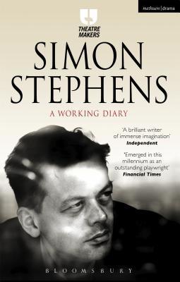 Simon Stephens: A Working Diary por Simon Stephens