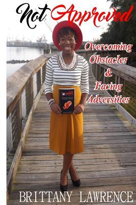 Not Approved: Overcoming Obstacles and Facing Adversities