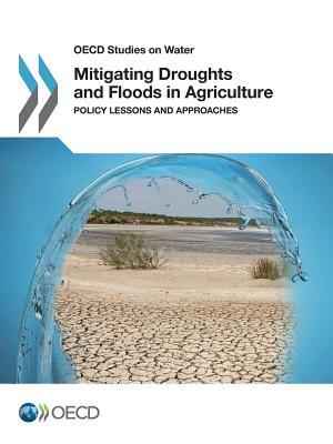 Mitigating Droughts and Floods in Agriculture Policy Lessons and Approaches