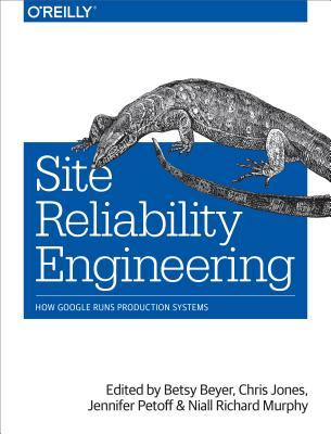 Site Reliability Engineering by Betsy Beyer