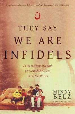 They Say We Are Infidels by Mindy Belz