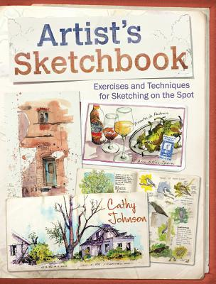 Artist's Sketchbook: Exercises and Techniques for Sketching on the Spot by Cathy  Johnson