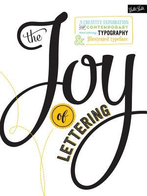 The Joy of Lettering: A creative exploration of contemporary hand lettering, typography & illustrated typeface