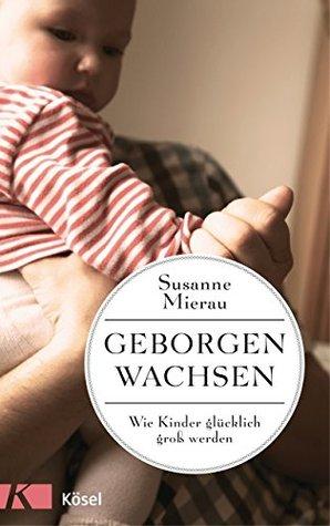 Geborgen wachsen by Susanne Mierau