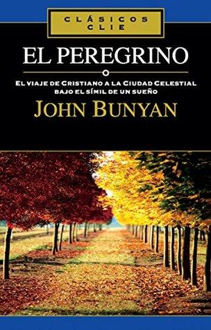 El peregrino: El viaje de Cristiano a la Ciudad Celestial bajo el símil de un sueño