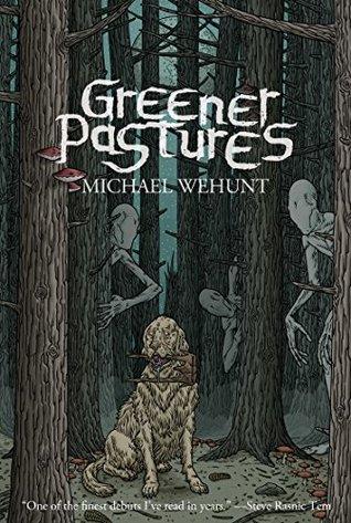 Greener Pastures by Michael Wehunt