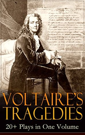 VOLTAIRE'S TRAGEDIES: 20+ Plays in One Volume: Merope, Caesar, Olympia, The Orphan of China, Brutus, Amelia, Oedipus, Mariamne, Socrates, Zaire, Orestes, ... Nanine, The Prude, The Tatler and more
