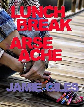 Lunch Break Arse Ache