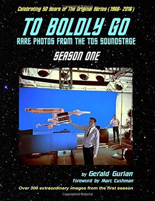 To Boldly Go: Rare Photos from the TOS Soundstage - Season One by Gerald Gurian