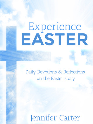 Experience Easter: Daily devotions & reflections on the Easter story