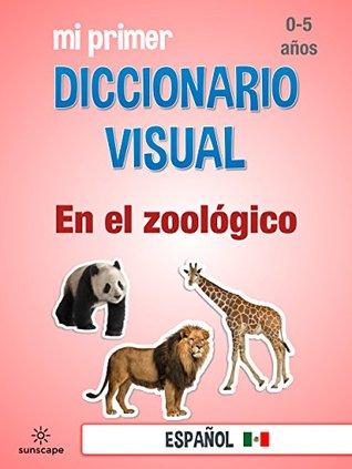 Mi Primer Diccionario Visual: En el zoológico (Diccionario Visual - Español LAT nº 5)