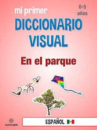 Mi Primer Diccionario Visual: En el parque (Diccionario Visual - Español LAT nº 4)