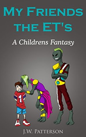 Childrens fantasy and Magic Adventure: My Friends the ET's (childrens fantasy books for kids 9-12) (Childrens Short Stories)