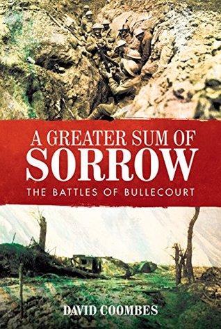 A Greater Sum of Sorrow: The Battles of Bullecourt