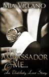 The Ambassador and Me by Mia Villano