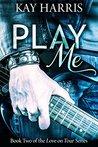 Play Me by Kay  Harris